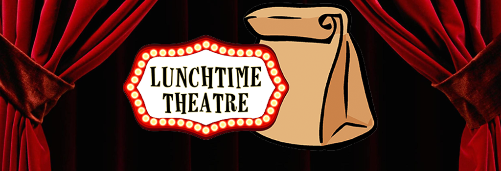 Lunchtime Theatre | Now every Friday at 12:00 p.m.!