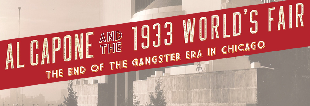 Al Capone and the 1933 World's Fair | Saturday, June 2 at 2:00 p.m.